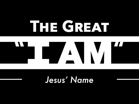 """The Great """"I Am"""": Jesus' Name 