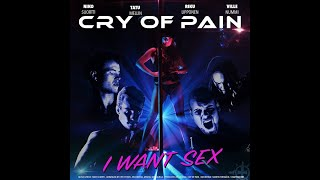 Cry of Pain - I WANT SEX [Official Music Video]
