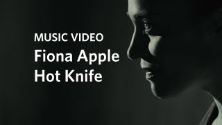 "Fiona Apple: ""Hot Knife"" (Official Music Video)"
