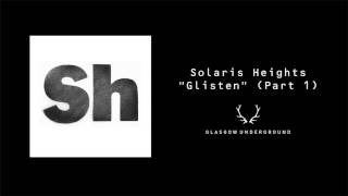 "Solaris Heights ""Glisten"" (Part One) [Glasgow Underground]"