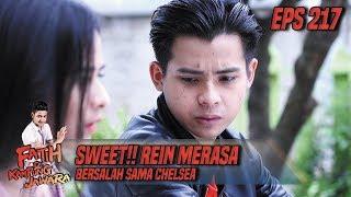 Sweet!! Rein Merasa Berdosa Sudah Sakiti Chelsea - Fatih Di Kampung Jawara Eps 217