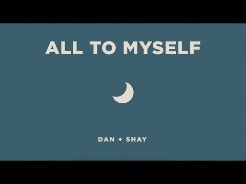 Dan+Shay- All To Myself Lyrics