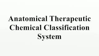 Anatomical Therapeutic Chemical Classification System