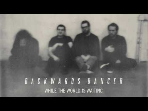 "Backwards Dancer ""While the World is Waiting"""