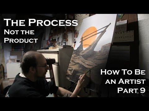 How To Be An Artist Part 9 | Love The Process