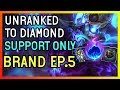 USE ALL ON BRAND - Unranked to Diamond SUPPORT ONLY  - Ep. 5 League of Legends