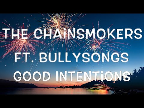 The Chainsmokers Ft. BullySongs - Good Intentions Lyrics