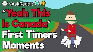 "People Who Visited Canada for the First Time, What Was Your ""Yeah This Is Canada"" Moment?"