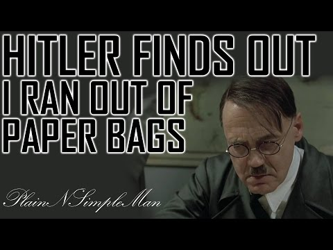 Adolf Hitler Finds Out - I'm Running Out Of Paper Bags