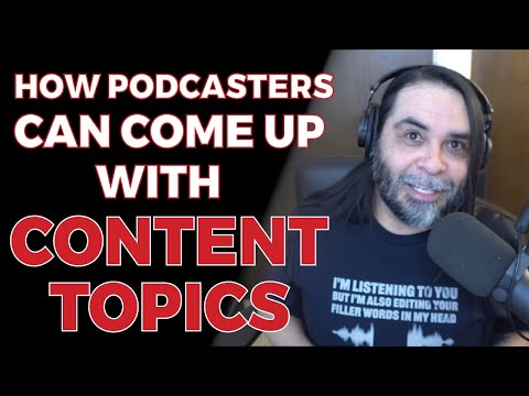 How Podcasters Can Come Up With Content Topics