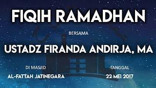 Fiqih Ramadhan - Ustadz Firanda Andirja, MA