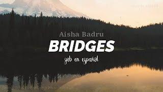 Aisha Badru - Bridges [SUB EN ESPAÑOL]