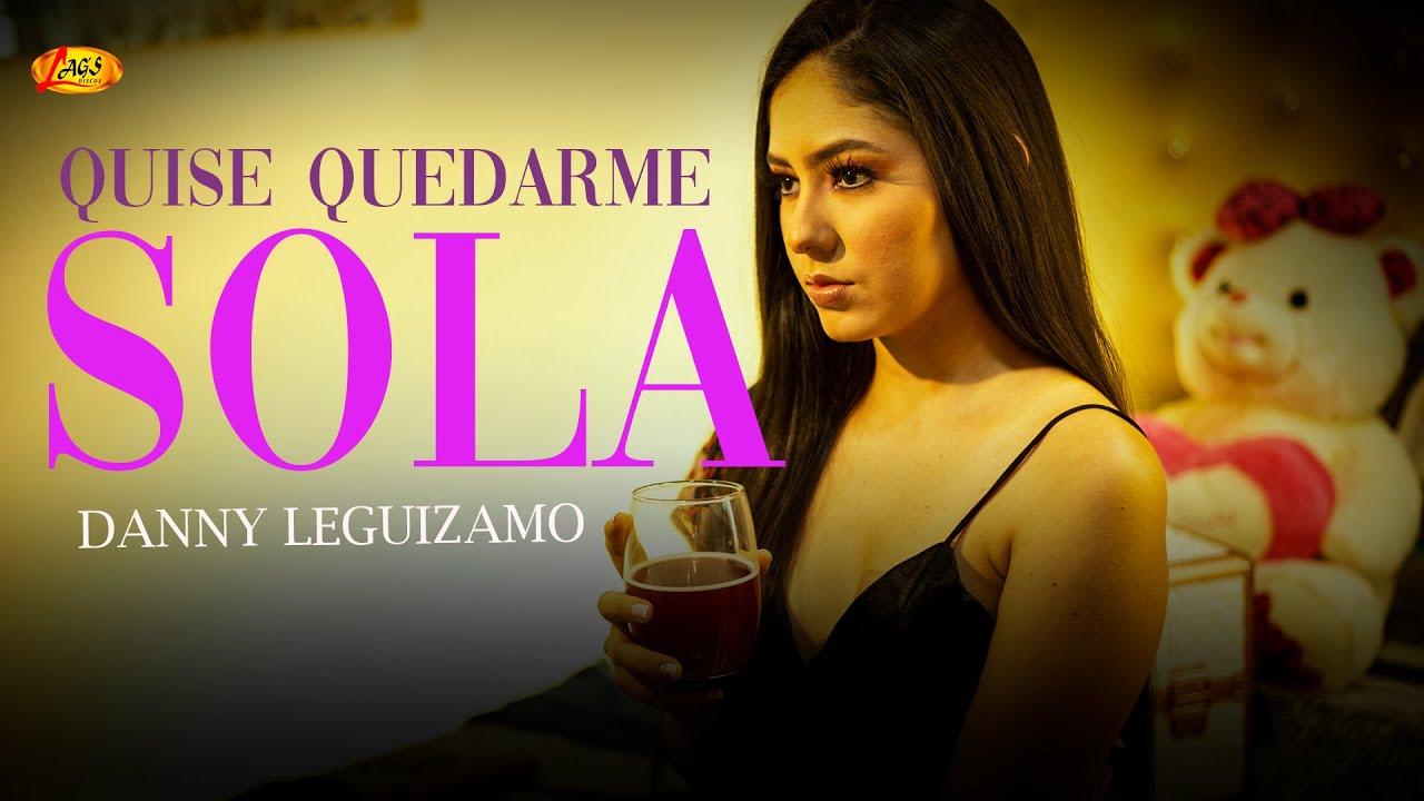 Quise Quedarme Sola - Danny Leguizamo - Vídeo Oficial