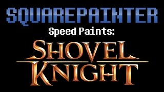 Shovel Knight Speed Painting - Squarepainter