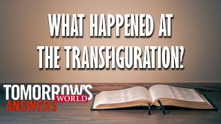 The Transfiguration of Jesus Christ explained