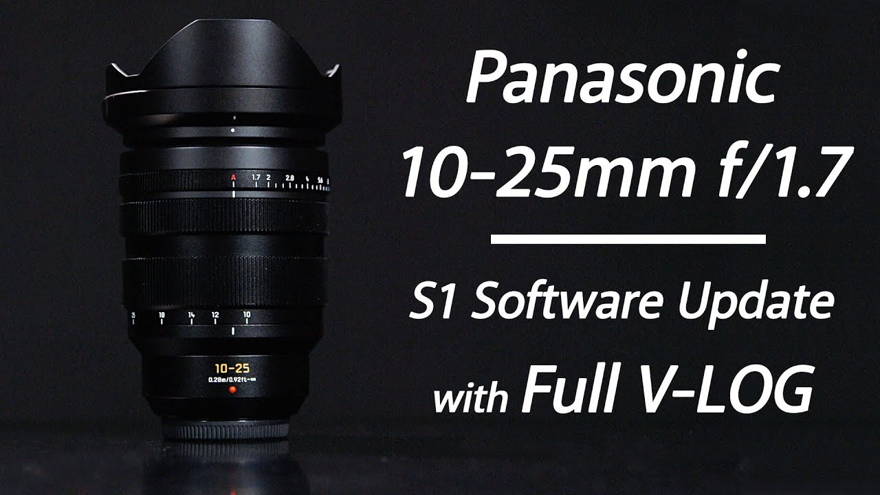 Panasonic 10-25mm f/1 7 MFT Lens and S1 Firmware Update | First Look