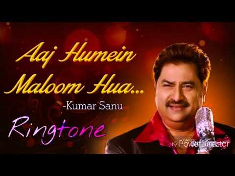 Aaj humein malum hua - Hindi song ringtone - singer - ( Kumar sanu )
