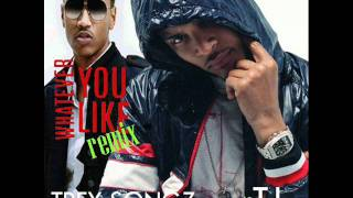 T.I whatever you like Ft Trey Songz Mashup Remix