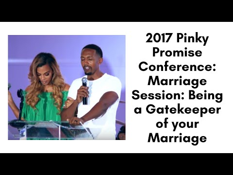 2017 Pinky Promise Conference: Marriage Session: Being a Gatekeeper of your Marriage