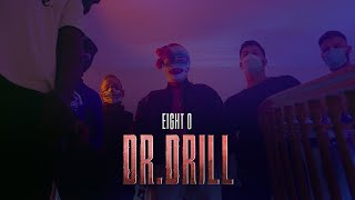 EIGHT O - DR. DRILL (prod. by Kela) | Official 4K Video