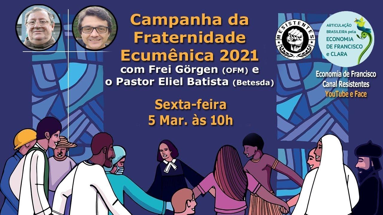 Campanha da Fraternidade 2021 com o Frei Sergio Görgen (OFM) e Pastor Eliel Batista (Betesda)