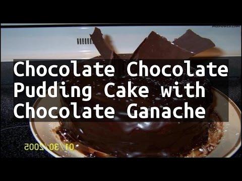 Recipe Chocolate Chocolate Pudding Cake With Chocolate Ganache