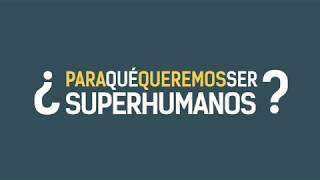 ¿Para qué queremos ser súperhumanos? |#NuevaTELOS