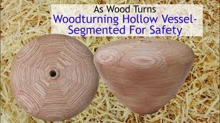 Woodturning Hollow Vessel - Segmented For Safety