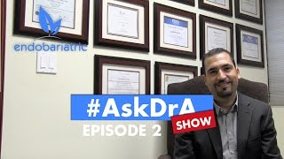 The #AskDrA Show | Episode 2 | Dizziness, Stretching of the Sleeve, Loss of restriction, Weight Gain