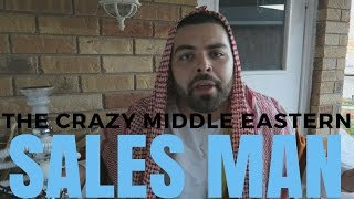 THE CRAZY MIDDLE EASTERN SALES MAN