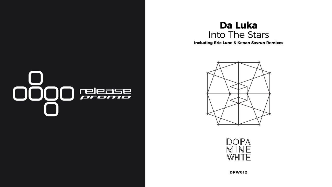 PREMIERE: Da Luka - Into the Stars (Eric Lune Remix) [Dopamine White]