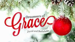Ornaments of Grace: David and Bathsheba