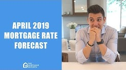 April 2019 Mortgage Rates Forecast