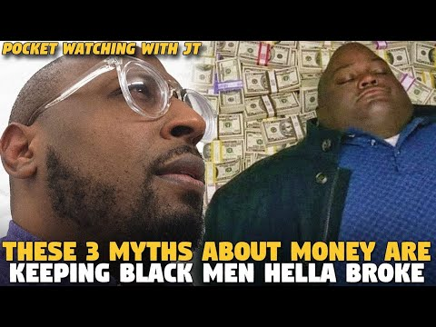 These 3 MYTHS  About Money ARE KEEPING BLACK MEN HELLA BROKE (@Pocket Watching With JT)