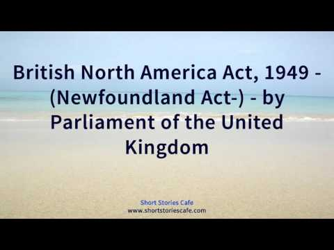 British North America Act, 1949  Newfoundland Act    by Parliament of the United Kingdom