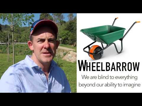 The Story of the Wheelbarrow | We are blind to anything beyond our Imagination