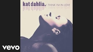 Kat Dahlia - I Think I'm In Love (Audio)