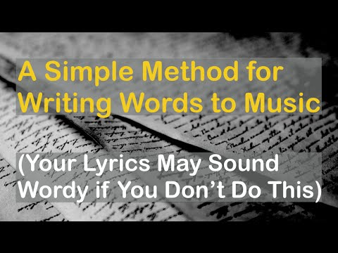 A Simple Method for Writing Words to Music (Your Lyrics May Sound Wordy if You Don't Do This)
