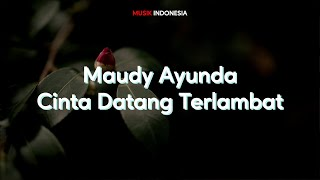 Maudy Ayunda - Cinta Datang Terlambat (Lyrics Video)