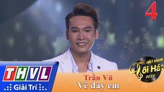 THVL | Hãy Nghe Tôi Hát Mùa 3 – Tập 4[7]: Về Đây Em - Trần Vũ