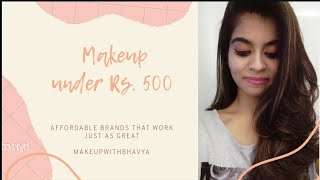 Makeup under Rs. 500 || Indian Makeup Artist || Makeup in a Budget || Makeup for beginners