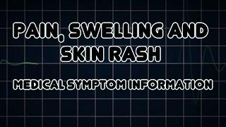 Pain, Swelling and Skin rash (Medical Symptom)