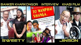 Khasi Film interview || To Wanphai Sha Nga || Banker Kharkongor U Kaitor