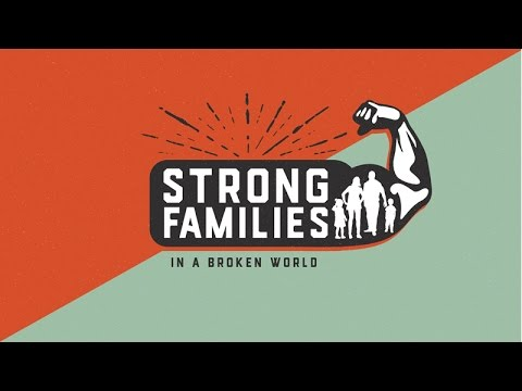 Strong Families in a Broken World - Part 1: God's Prescription for a Strong Family