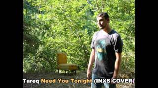 Tareq - Need You Tonight (INXS Cover)