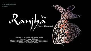 Ranjha -soul version : feat. Aadil Rizvi & Divyansh || a-Riz Music || Queen || HD