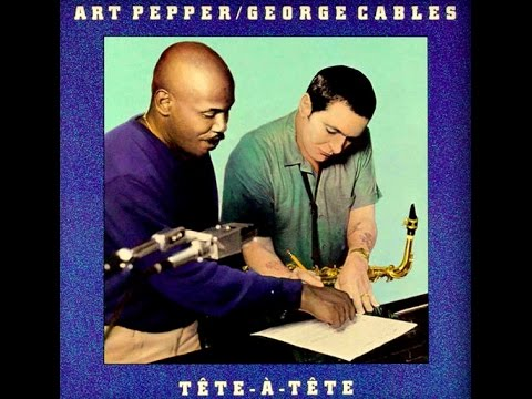 Art Pepper and George Cables – You Go to My Head