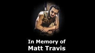 In Memory of Matt Travis (Tribute Video)