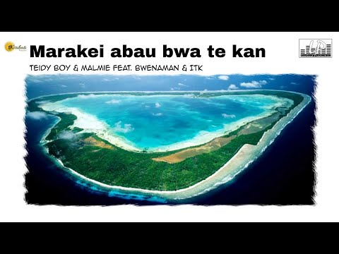 Marakei abau bwa te kan - Teidy Boy & Malmie Feat Bwenaman & ITK