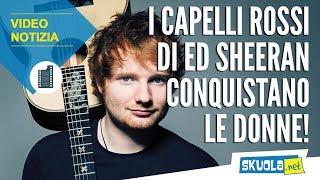 Ed Sheeran i suoi capelli conquistano le donne